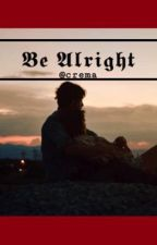 Be Alright [+.Lyrical Poerty] by agapepe