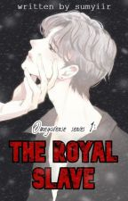 Omegaverse Series 1: The Royal Slave by sumyiir