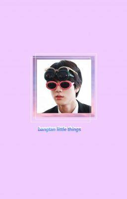 Đọc truyện bts | bangtan little things✔