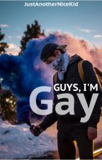 Guys, I'm Gay by JustAnotherNiceKid