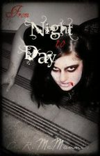 From Night to Day - Revised by AlexaMcMannis