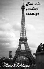 Tan solo quedate conmigo by AimeLeblanc