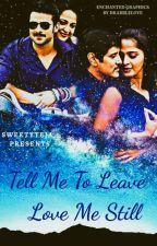 Tell Me To Leave Love Me Still ✔ by SweetyTeja