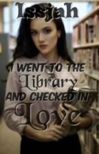 I Went to the Library and Checked-in Love by Issjah