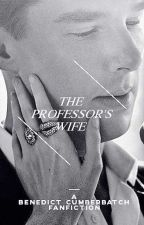 【The Professor's Wife】 a Benedict Cumberbatch fanfiction by benedicting
