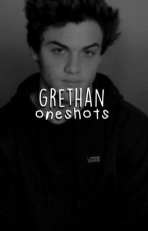 grethan oneshots  by oopgrethan