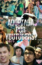 Adoptada por YOUTUBERS <3 by MoraCiaturita