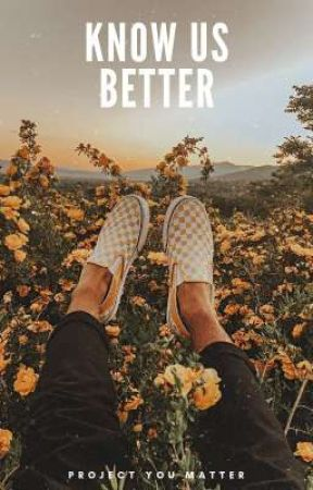 know us better by -projectyoumatter