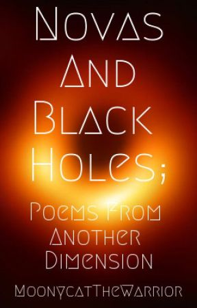 Novas and Black Holes; Poems From Another Dimension by MoonycatTheWarrior
