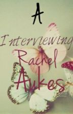 Interviewing Rachel Aukes by The-Superstar