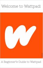 Welcome to Wattpad. A Beginner's Guide to Wattpad by Maeabio