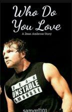 Who Do You Love - Dean Ambrose  by samgrl101