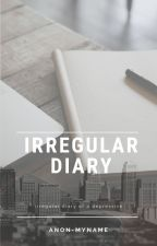 Irregular Diary by Anon-MyName