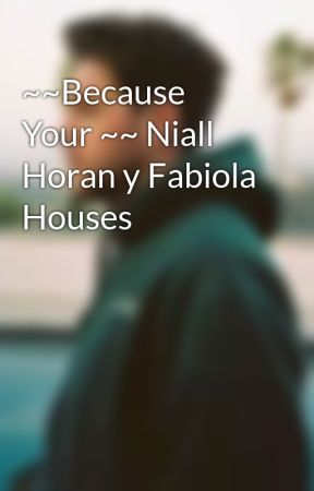 ~~Because Your ~~ Niall Horan y Fabiola Houses by nadia_horanXD