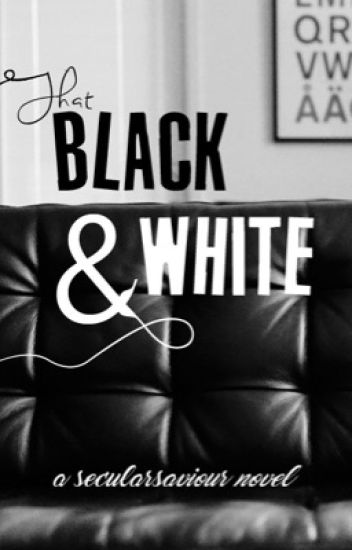 That Black & White (Restricted)