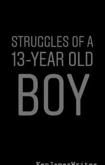 Struggles of a 13-Year Old Boy