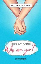 Hello My Future by shaleha11