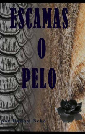 ESCAMAS O PELO. by Danny-neko