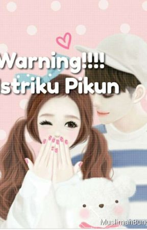 WARNING!!! Istriku Pikun (End) by MuslimahBungsu