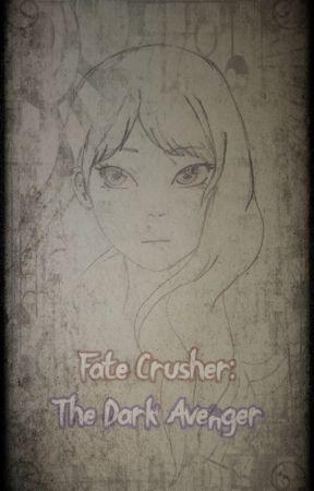 Fate Crusher: The Dark Avenger - The Genesis by Yamikeizerleon