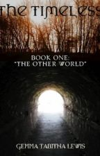 "The Timeless ""The Other World"" Book One (Wattys2014) by FuchsiaSong"