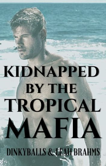 Kidnapped by the Tropical Mafia