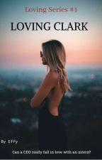 Loving Clark (Intern Love Affair) by YourIneffableGirl