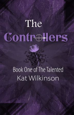 The Controllers(Working Title) Book One of the Talented Trilogy by KitKatxK