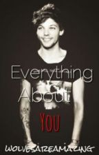 Everything About You ( Louis Tomlinson) by wolvesareamazing