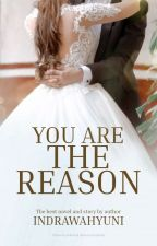 You are The Reason (END)  by IndraWahyuni6