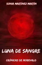 Crónicas de Morkvald: Luna de Sangre by Soniammad