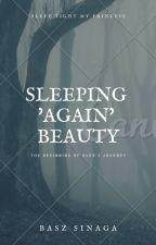 Sleeping 'Again' Beauty : The Beginning of Alex's Journey by Baszsinaga