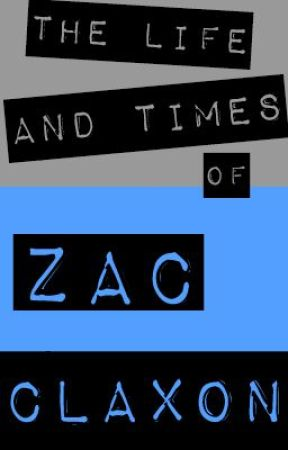 The Life and Times of Zac Claxon by xlr83r