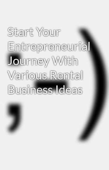 Start Your Entrepreneurial Journey With Various Rental Business Ideas