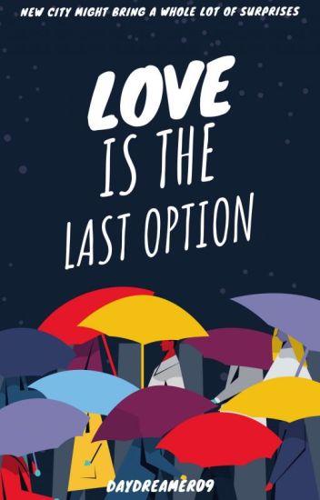 love is the last option