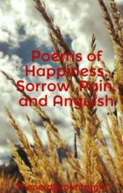Poems of Happiness  Sorrow  Pain  and Anguish by Thenerdycountrygirl