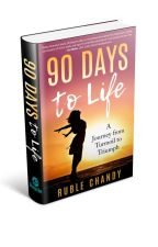 90 Days to Life: A Journey from Turmoil to Triumph by BRuble