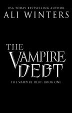 The Vampire Debt (The Vampire Debt book 1) UNEDITED 1st DRAFT by AliWinters