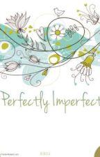 Perfectly Imperfect by heneciaburningsoul