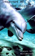 Language Of The Dolphins {ΟN HOLD} by MyrtoMerenda