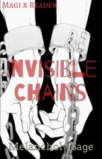Invisible Chains (Magi x Reader) by CanYouCseaThroughMe