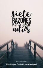 Siete Razones Para Decir Adiós  by Fawlesss
