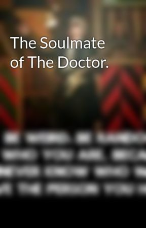 The Soulmate of The Doctor. by RenesmeeChild12