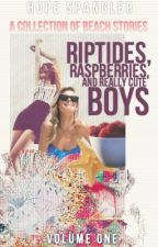 Riptides, Raspberries, and Really Cute Boys by WiltingHope