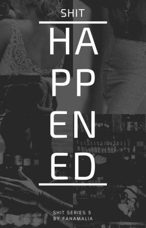 SHIT HAPPENED (#5 THE SHIT SERIES) by fanamalia