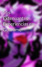 Mis Extenuantes Experiencias en Guarame by Suki-456
