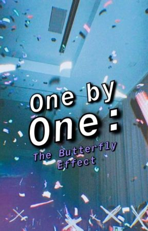 One by One: The Butterfly Effect by chobison12