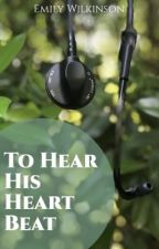To Hear His Heart Beat by EmilyWilkinson6