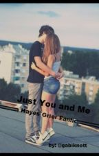 Just You and Me (a hayes grier fanfic) by gabiknott