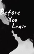 Before You Leave [finished short collection] by dailydosexii